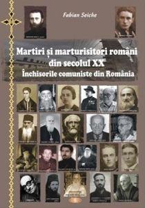 Martiri si marturisitori romani din secolul XX. Inchisorile comuniste din Romania Editia a II-a imbunatatita (CARTE)