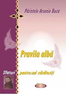Pravila alba. Sfaturi pentru cei casatoriti - Pr. Arsenie Boca (CARTE)