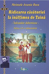 Ridicarea casatoriei la inaltimea de Taina. Indrumator duhovnicesc - Pr. Arsenie Boca (CARTE)