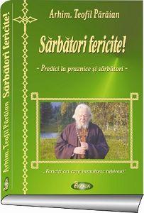 Sarbatori fericite - predici la praznice si sarbatori - Arhim. Teofil Paraian (CARTE)