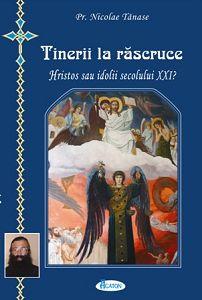 Tinerii la rascruce: Hristos sau idolii secolului XXI? - Pr. Nicolae Tanase (CARTE)