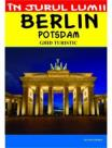Berlin. Potsdam - ghid turistic
