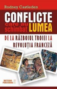 ¤ Conflicte care au schimbat lumea (vol.1). De la Războiul Troiei la Revoluția Franceză
