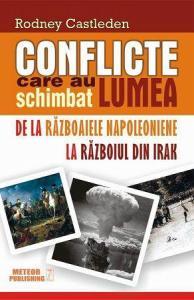 ¤ Conflicte care au schimbat lumea (vol.2). De la Razboaiele Napoleoniene la Razboiul din Irak