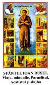 Sfantul Ioan Rusul. Viata, minunile, paraclisul, acatistul si slujba