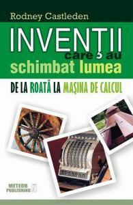 ¤ Invenții care au schimbat lumea.De la roată la mașina de calcul