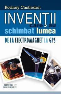 ¤ Invenții care au schimbat lumea.De la electromagnet la GPS