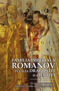 Familia Imperială Romanov pe calea dragostei și a jertfei