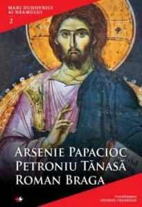 Mari duhovnici ai neamului VOL. 2: Arsenie Papacioc, Petroniu Tănasă, Roman Braga