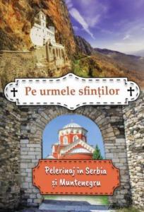 Pe urmele sfintilor. Pelerinaj in Serbia si Muntenegru