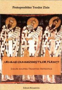 Urmând dumnezeieștilor părinți. Eseuri asupra Tradiției Patristice