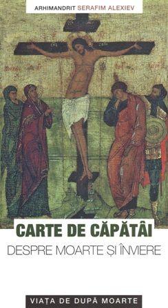 Carte de căpătâi despre moarte si inviere - Arhimandrit Serafim Alexiev (CARTE)