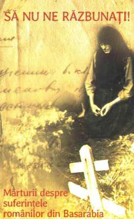 ¤ Sa nu ne razbunati! Marturii despre suferintele romanilor din Basarabia (carte+DVD)