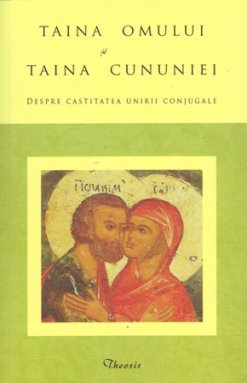 Taina omului si Taina cununiei - despre castitatea unirii conjugale