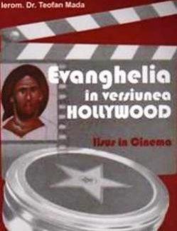 Evanghelia în versiunea Hollywood. Iisus în cinema - Protosinghel Teofan Mada